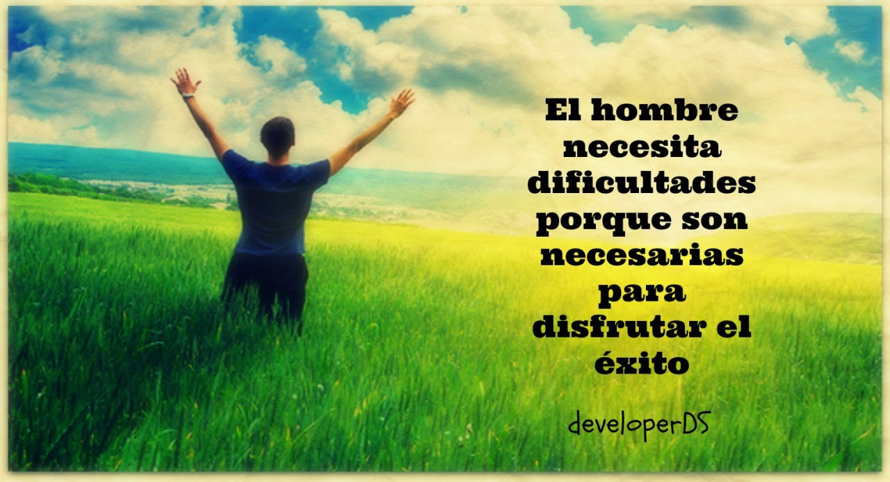 El hombre necesita dificultades porque son necesarias para disfrutar el éxito