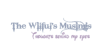 The wilful's Musing - Thoughts behind my eyes