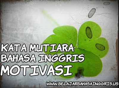 Kutipan kata mutiara bahasa Inggris tentang motivasi beserta artinya.