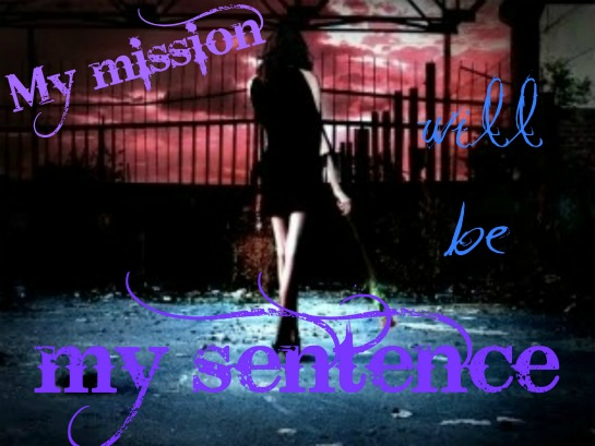 My mission will be my sentence