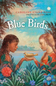 http://www.amazon.com/Blue-Birds-Caroline-Starr-Rose/dp/0399168109/
