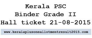 Download PSC Binder Grade 2 hall ticket, Kerala psc hall ticket 2015, Kerala PSC thulasi hall ticket 2015 download, psc exam ticket binder grade II admit card 21-08-2015, Kerala PSC exam hall ticket 21 august 2015, download www.keralapsc.gov.in binder hall ticket 2015, Kerala psc binder grade 2 exam syllabus 2015, KPSC Binder grade 2 category no 54/2014, 55/2014, 297/2014 hall ticket 2015 exam date and time kerala psc