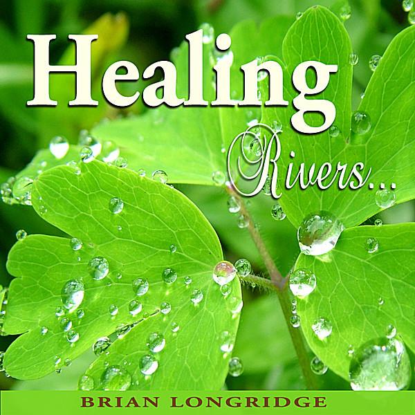 Brian Longridge-Healing Rivers-