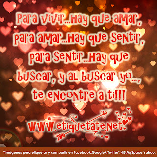 Frases De Amor: Para Vivir Hay Que Amar Para Amar Hay Que Sentir Para Sentir Hay Que Buscar Y Al Buscar Yo Te Encontré A Ti
