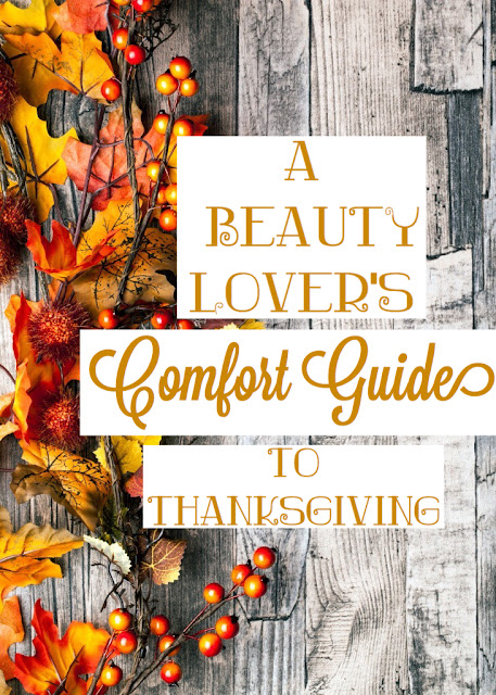 A Beauty Lover's Comfort Guide To Thanksgiving - Ashley Elizabeth Beauty