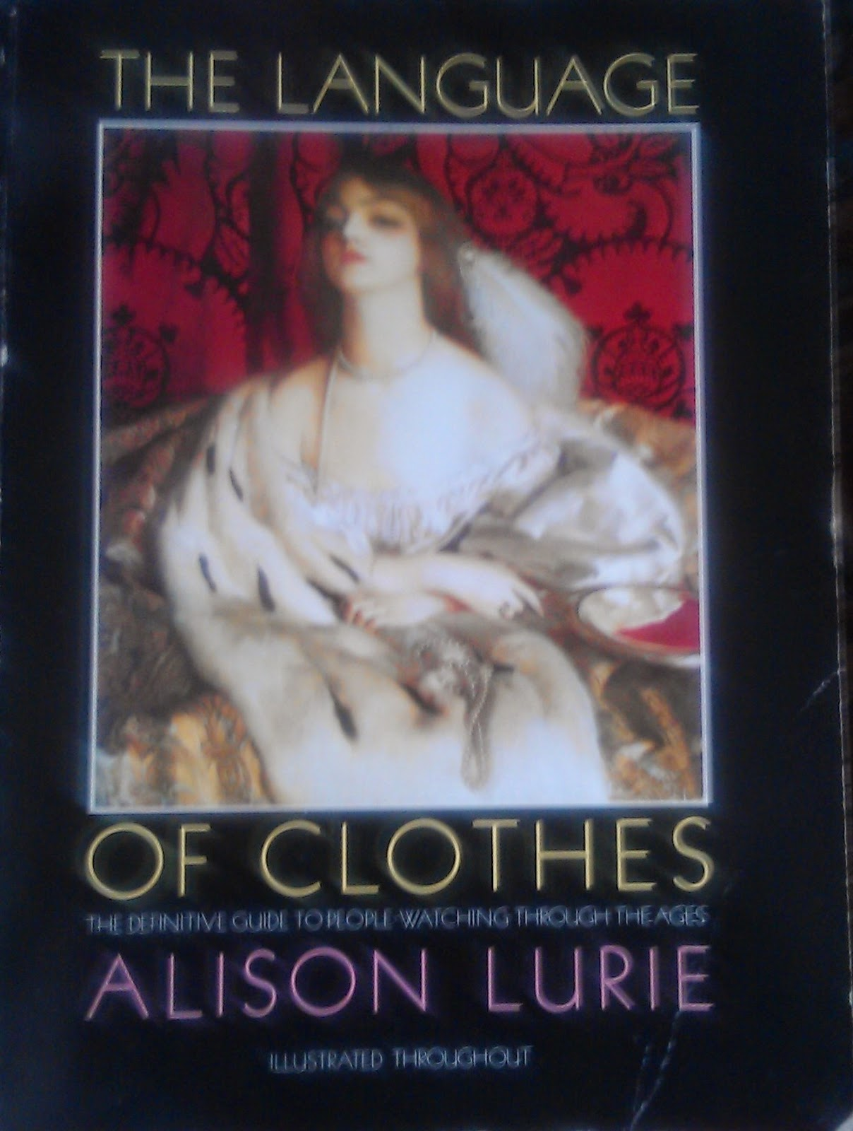 the language of clothes by alison The language of clothes by alison lurie alison lurie, the pulitzer prize - winning novelist, is our savvy guide and interpreter on this tour through the history of fashion, providing unique insights into how changing sex roles, political upheavals, and class structure have influenced costume.