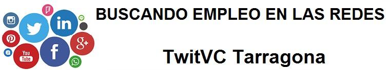 TwitVC Tarragona. Ofertas de empleo, Facebook, LinkedIn, Twitter, Infojobs, bolsa de trabajo, curso