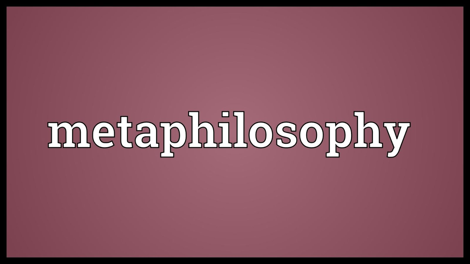 METAPHILOSOPHY, ETC.