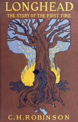 Cover of the 1913 novella Longhead, by C H Robinson. Image shows a long ago human ancestor intrigued by a fire started by lightening.