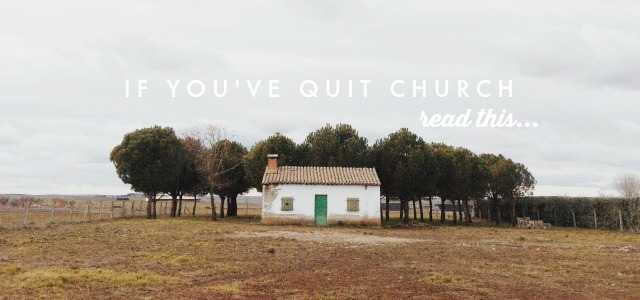 If you've quit church, read this...
