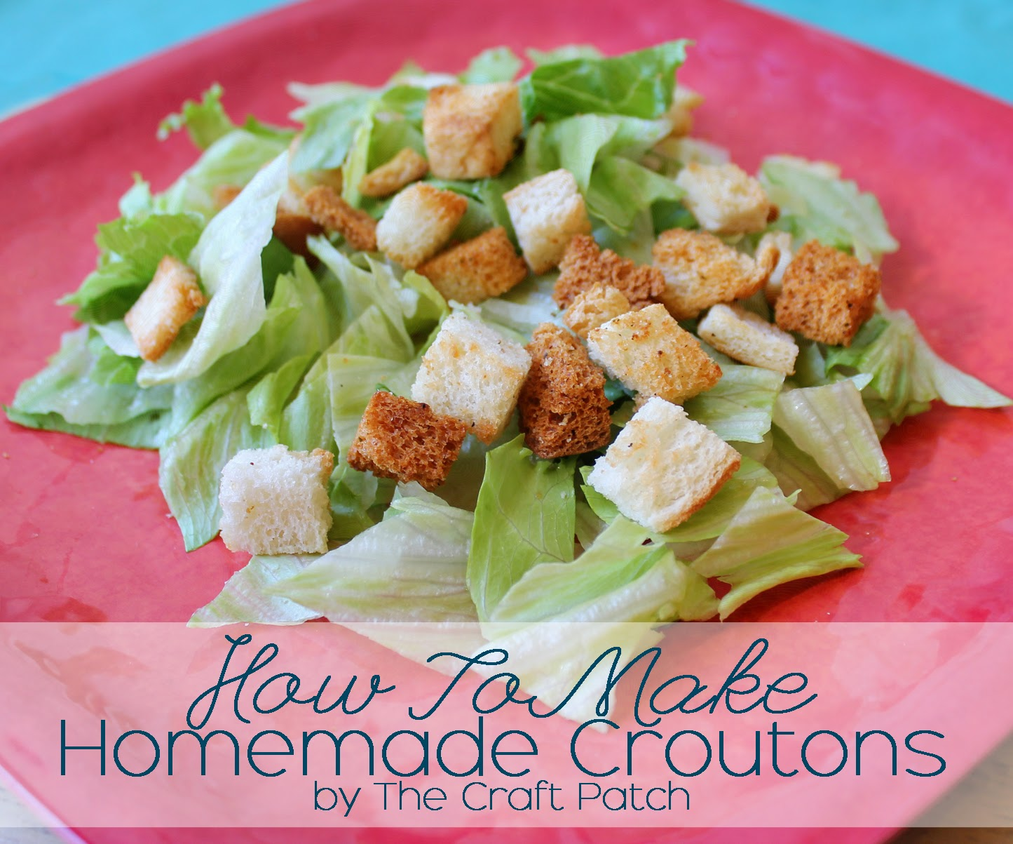 The Craft Patch: How To Make Homemade Croutons