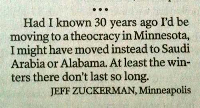 Photo of letter to the editor: Had I known 30 years ago I'd be moving to a theocracy in Minnesota, I might have moved instead to Saudi Arabia or Alabama. At least the winters there don't last so long. -- Jeff Zuckerman, Minneapolis