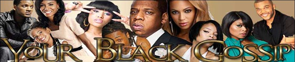 Your Black Gossip: The Official Source of Black Celebrity Gossip