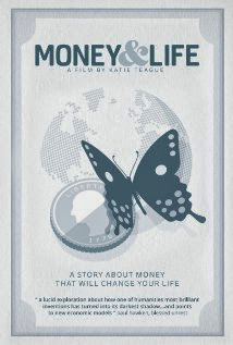 Money and Life - A passionate and inspirational essay-style documentary that asks a provocative question: can we see the economic crisis not as a disaster, but as a tremendous opportunity?