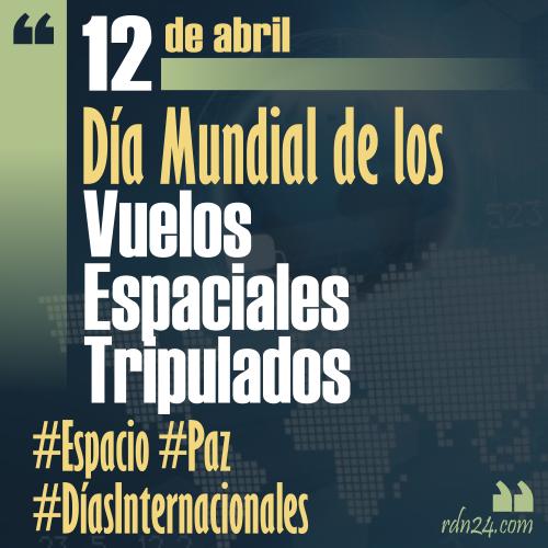 12 de abril – Día Internacional de los Vuelos Espaciales Tripulados #DíasInternacionales