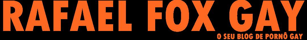 Rafael Fox Gay | O seu blog de pornô gay