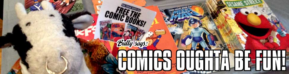 Bully Says: Comics Oughta Be Fun!