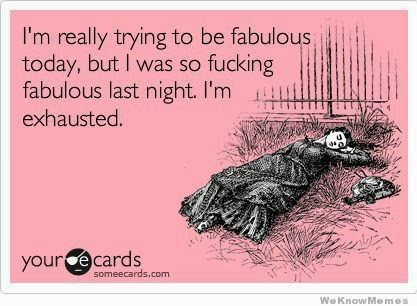 someecards.com exhausted of being fabulous