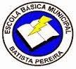 ESCOLA BÁSICA MUNICIPAL BATISTA PEREIRA