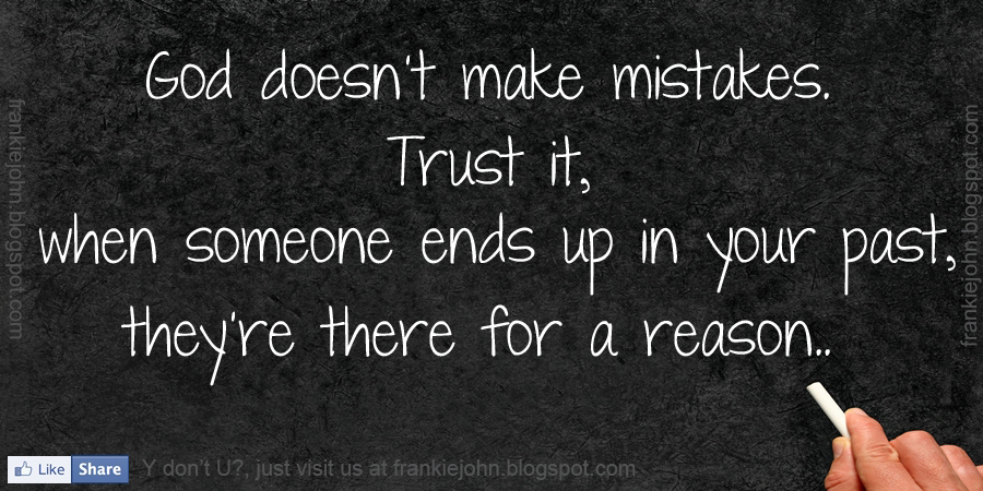 God doesn t make mistakes  Trust it  when someone ends up in your past    Quotes On Trust In God