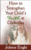 How to Strengthen Your Child's Faith at Christmas