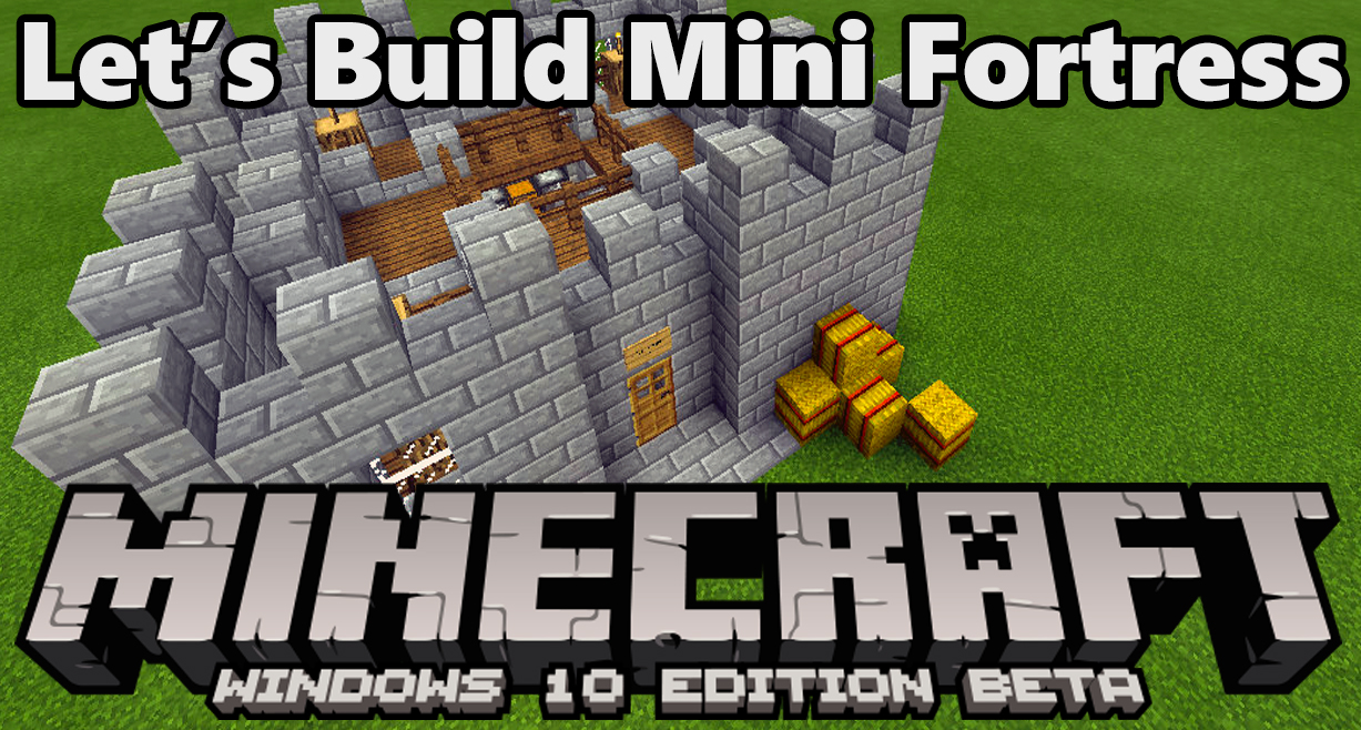 let s build mini fortress minecraft windows 10 beta edition