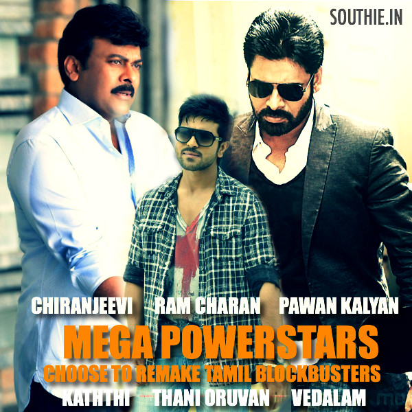 Chiranjeevi-Ram Charan-Pawan Kalyan all remake Tamil blockbusters. Kaththi, Thani Oruvan, Vedalam, RC 10, Chiru 150, Pawan Kalyan after Sardaar Gabbar Singh, Latest news about Chiranjeevi, Pawan Kalyan and Ram Charan, Latest trends, Latest news, Latest gossips, South Indian Film Industry, Southie.in