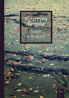 """""""Jesień w Brukseli"""" - Katarzyna Targosz"""