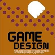 """Livro """"GAME DESIGN: modelos de negócio e processos criativos"""""""