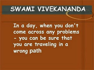 In a day, when you don't   come across any problems  -you can be sure that you are traveling in a wrong path.