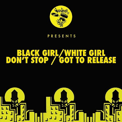 Black Girl ϟ White GIrl - Don't Stop / Got To Release