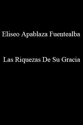Eliseo Apablaza Fuentealba-Las Riquezas De Su Gracia-