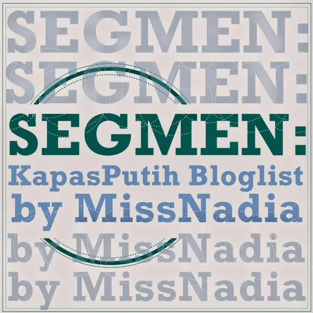 http://kapas-putih.blogspot.com/2014/06/segmen-kapasputih-bloglist-by-missnadia.html