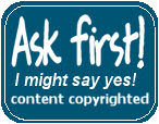 Ask for permission before even thinking of taking anything on this site!