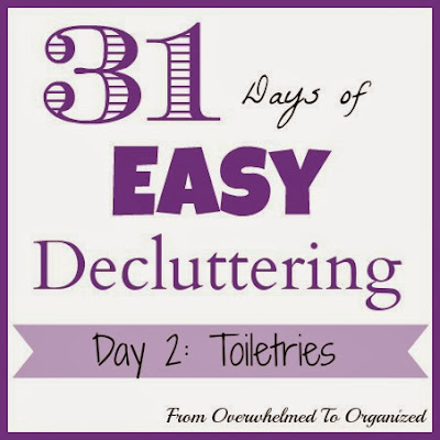 Day 2:  Toiletries {31 Days of Easy Decluttering} | fromoverwhelmedtoorganized.blogspot.com
