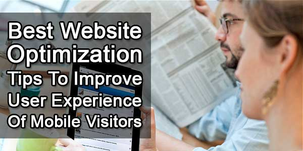 Best Website Optimization Tips To Improve User Experience Of Mobile Visitors