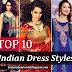 Top 10 Dress Styles Of India | Top Ten Indian Dress Designs