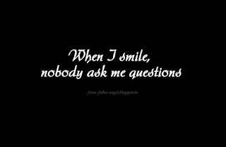 When I smile, nobody ask me questions