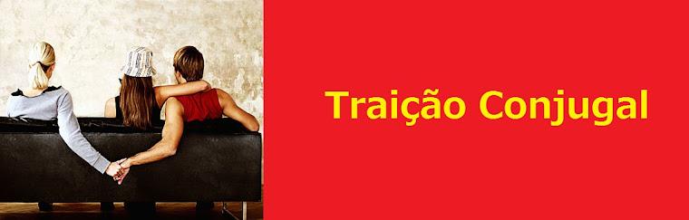 TRAICÃO - INFIDELIDADE CONJUGAL