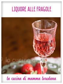 Liquore alle Fragole - La Cucina di Mamma Loredana