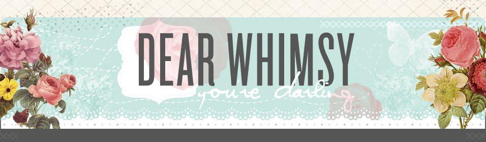 dear whimsy