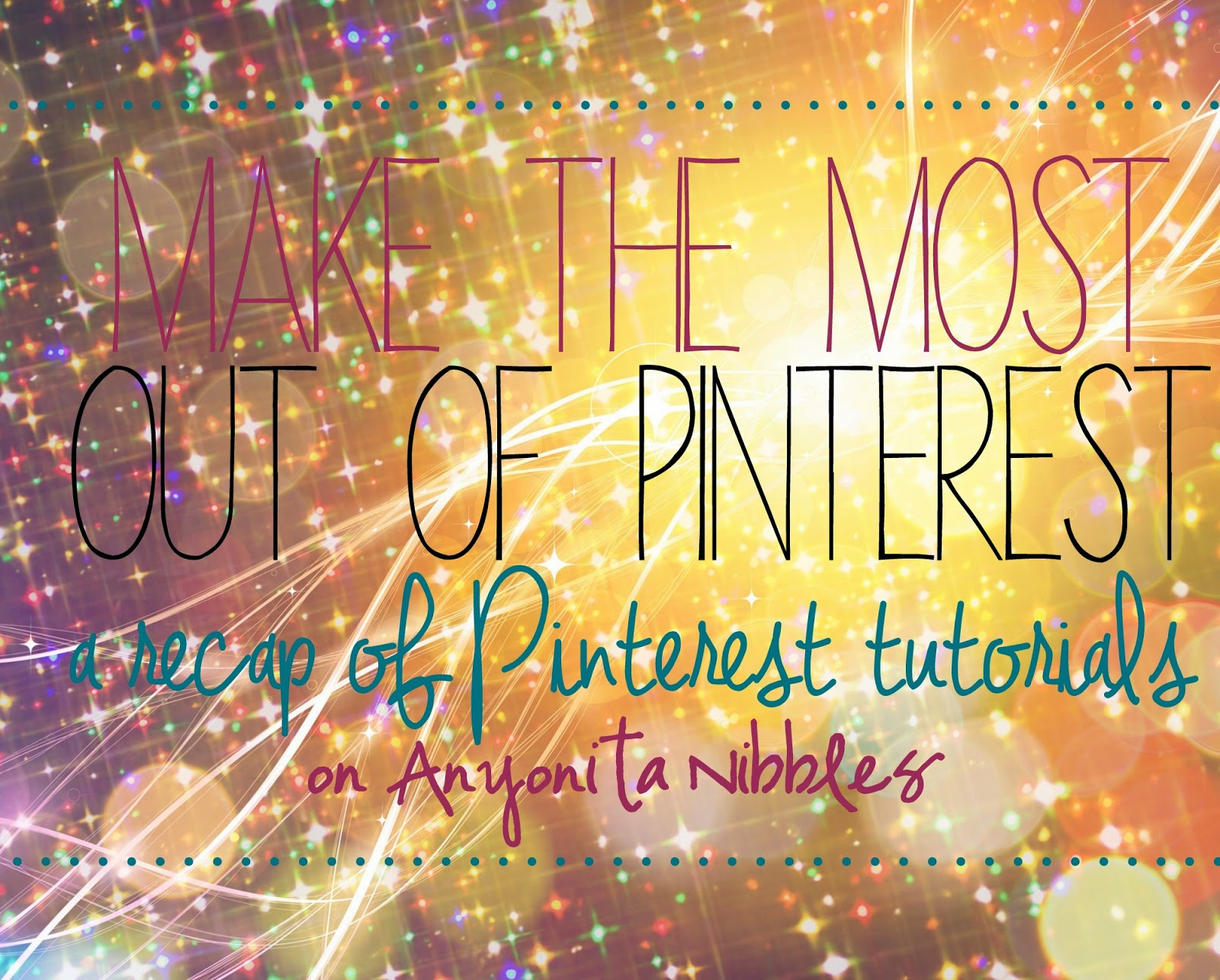 Make the Most Out of Pinterest: a recap of some of the best Pinterest tutorials by Anyonita Nibbles