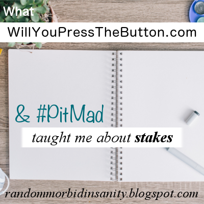 WillYouPressTheButton?, #PitMad, and stakes