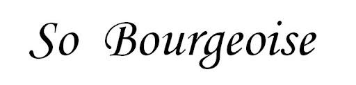 So Bourgeoise