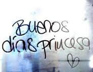 """""""Buenos días princesa""""."""