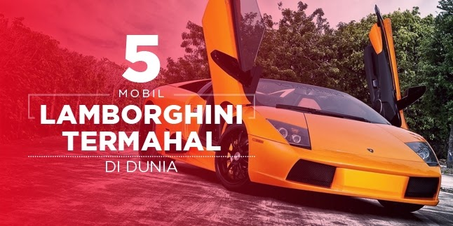 Mobil Lamborghini Termahal di Dunia