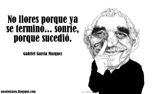 Im Memoriam: Gabriel Garcia Marquez No+llores+porque+ya+se+termino+sonrie+porque+sucedio