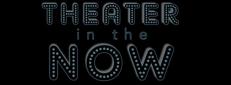 Theater in the Now