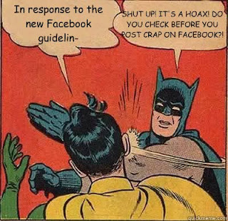 "Quickmeme.com image. Robin: ""In response to the new Facebook guidelin-."" Batman:""Shut up! It's a hoax! Do you check before you post crap on Facebook?"""