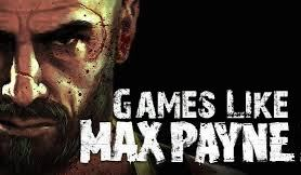 Max Payne, Games Like Max Payne